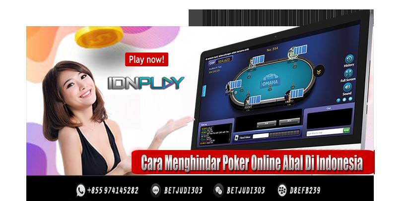 Cara Menghindar Poker Online Abal Di Indonesia